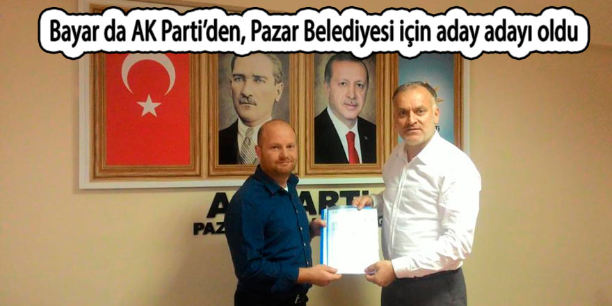 Bayar da AK Parti'den, Pazar Belediyesi için aday adayı oldu