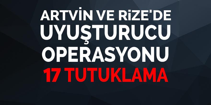 Artvin ve Rize'de uyuşturucu operasyonu: 17 tutuklama