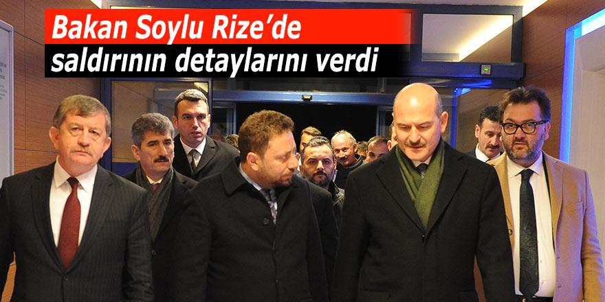 Bakan Soylu Rize'de. Saldırının detaylarını açıkladı