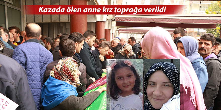 Kazada ölen anne kız toprağa verildi