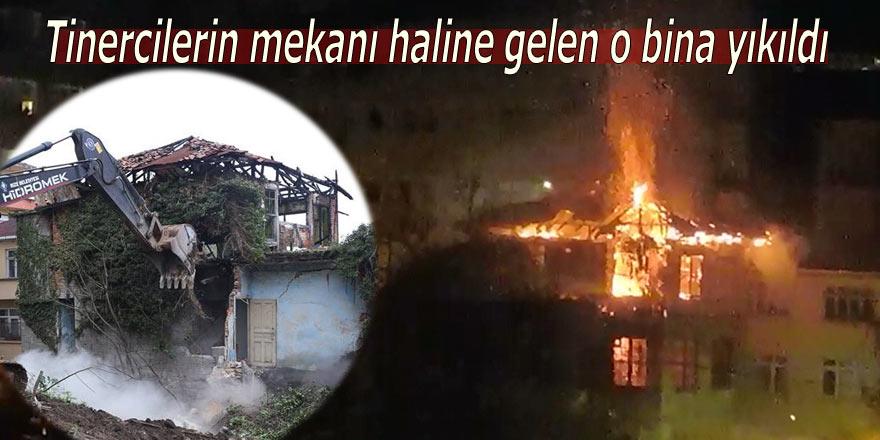 Tinercilerin mekanı haline gelen bina yıkıldı