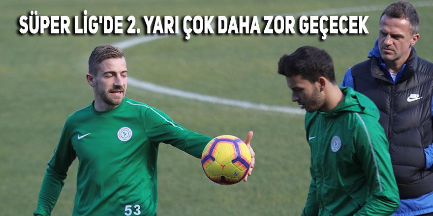 Süper Lig'de ikinci yarı çok daha zor geçecek