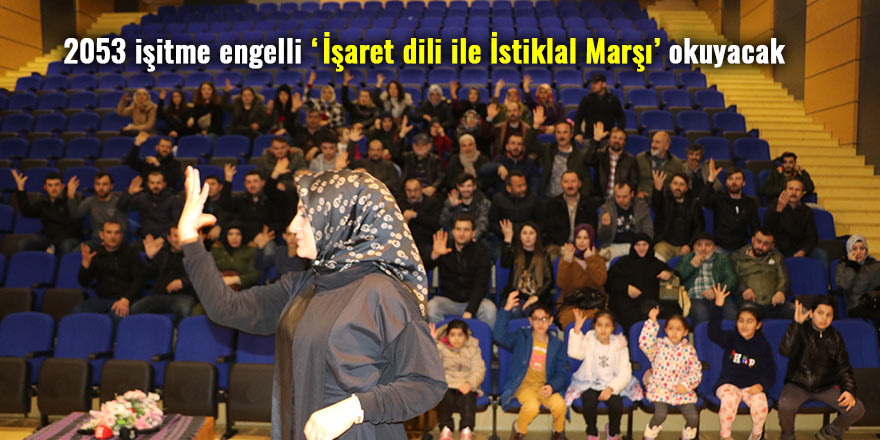 2053 işitme engelli 'İşaret dili ile İstiklal Marşı' okuyacak