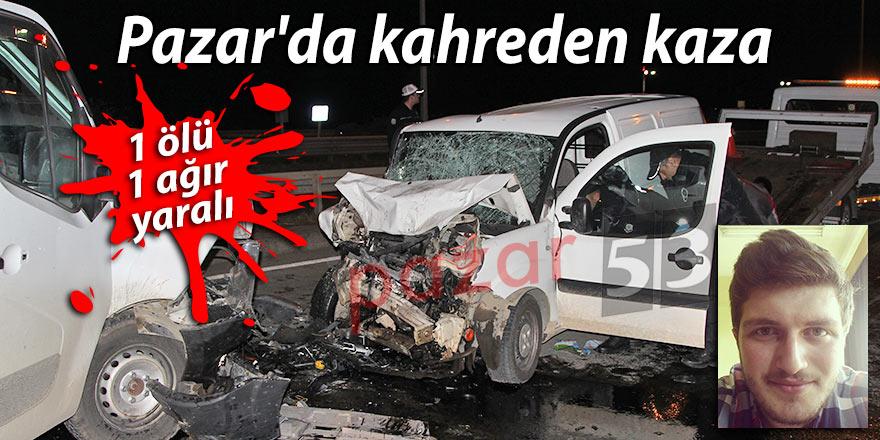 Pazar'da kahreden kaza: 1 ölü 1 ağır yaralı