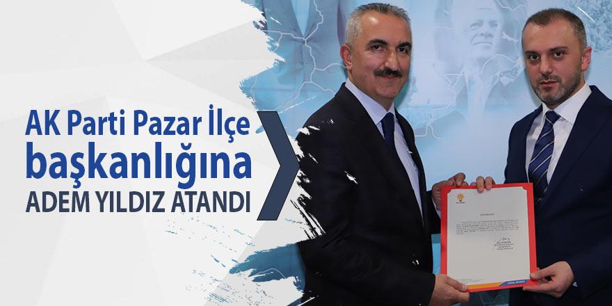 AK Parti Pazar İlçe Başkanlığına Adem Yıldız atandı
