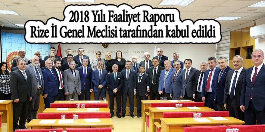 2018 Yılı Faaliyet Raporu Rize İl Genel Meclisi tarafından kabul edildi