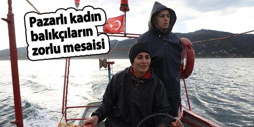 Pazarlı kadın balıkçıların zorlu mesaisi