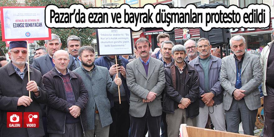 Pazar'da ezan ve bayrak düşmanları protesto edildi