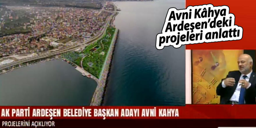 Avni Kâhya, Ardeşen'deki projeleri anlattı