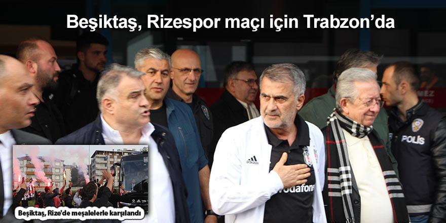 Beşiktaş, Rizespor maçı için Trabzon'da