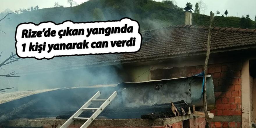 Rize'de çıkan yangında 1 kişi yanarak can verdi