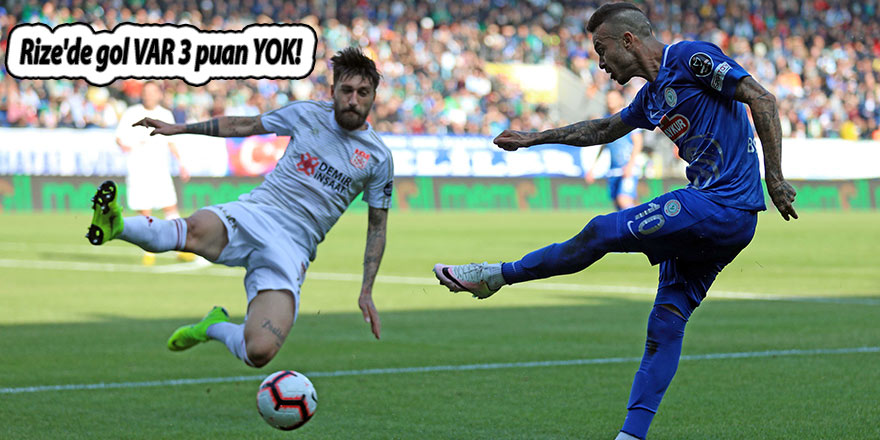 Rize'de gol VAR 3 puan YOK!