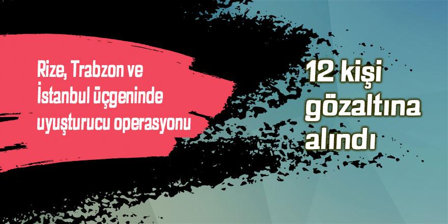 Rize, Trabzon ve İstanbul'da uyuşturucu operasyonu