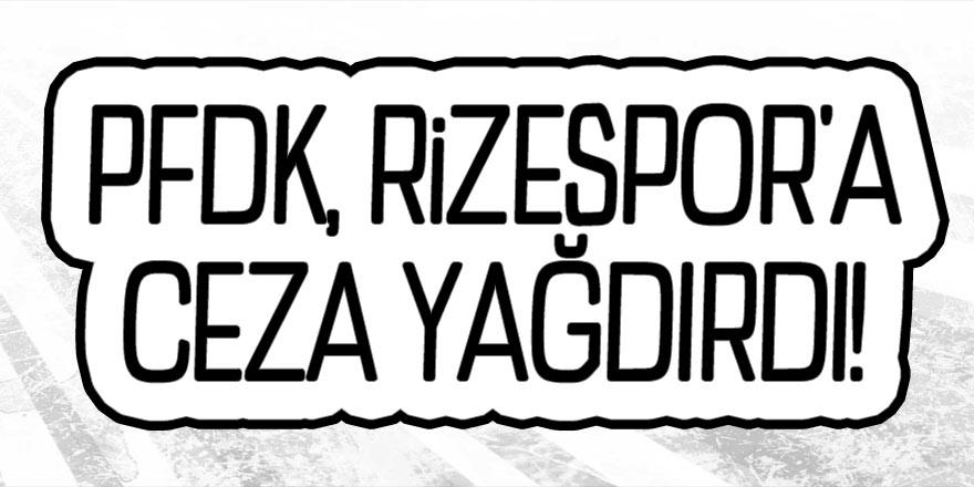 PFDK, Çaykur Rizespor'a ceza yağdırdı!