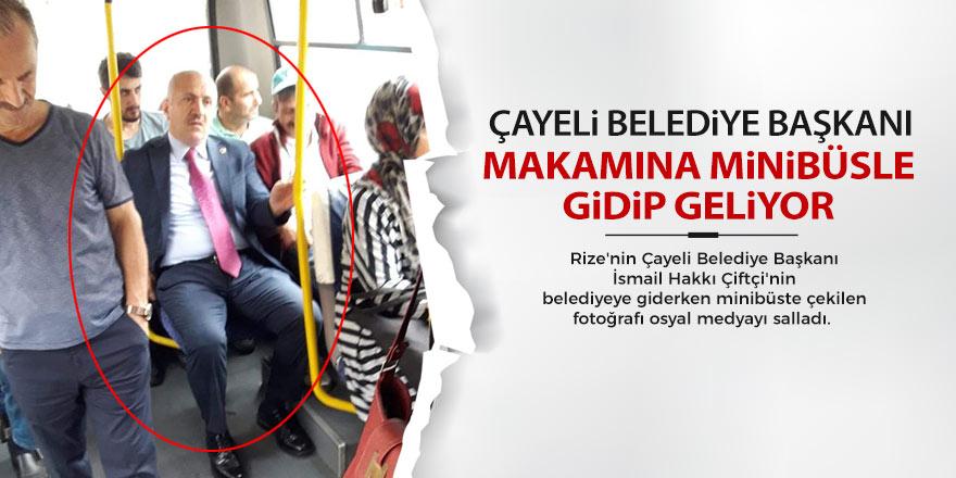 Çayeli'nin belediye başkanı makamına minibüsle gidip geliyor