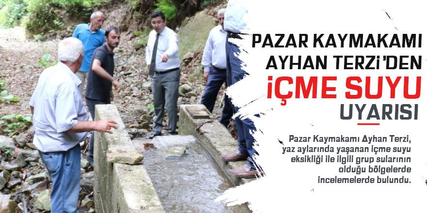 Pazar Kaymakamı Terzi'den içme suyu uyarısı