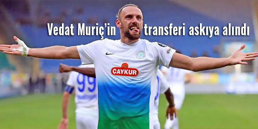 Vedat Muriç transferi askıya alındı!
