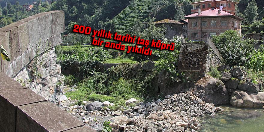 200 yıllık tarihi taş köprü bir anda yıkıldı