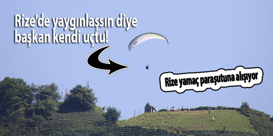 Rize'de yaygınlaşsın diye başkan kendi uçtu!