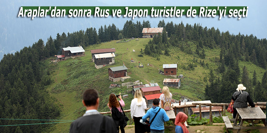 Araplar'dan sora Rus ve Japon turistler de Rize'yi seçti