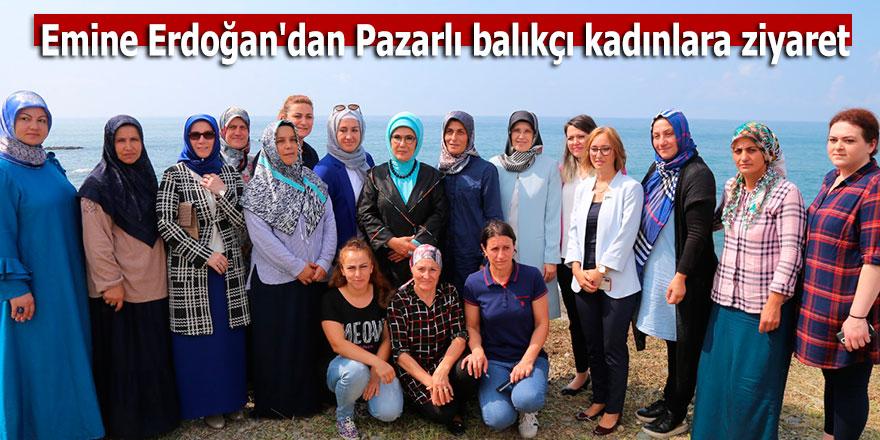 Emine Erdoğan'dan Pazarlı balıkçı kadınlara ziyaret