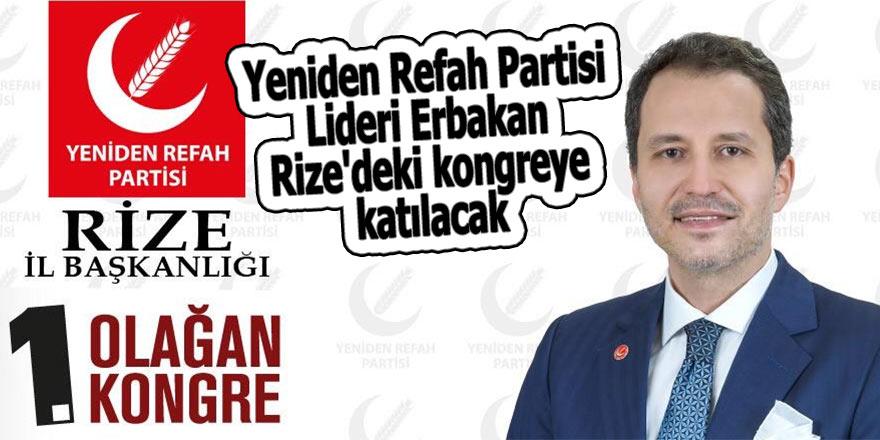 Yeniden Refah Partisi Lideri Erbakan, Rize'deki kongreye katılacak