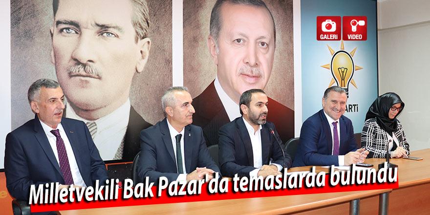 Milletvekili Bak Pazar'da temaslarda bulundu