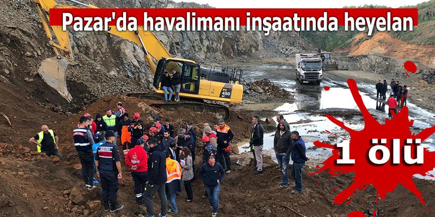 Pazar'da havalimanı inşaatında heyelan: 1 ölü
