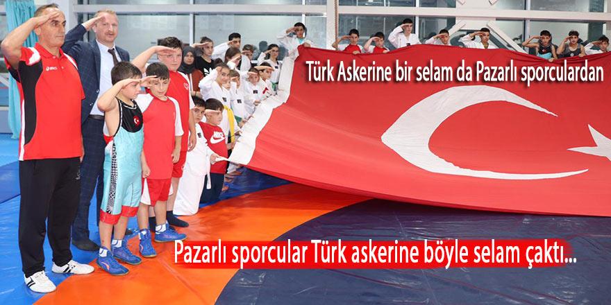 Türk Askerine bir selam da Pazarlı sporculardan