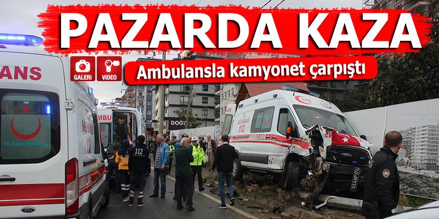 Pazar'da kaza: Ambulansla kamyonet çarpıştı