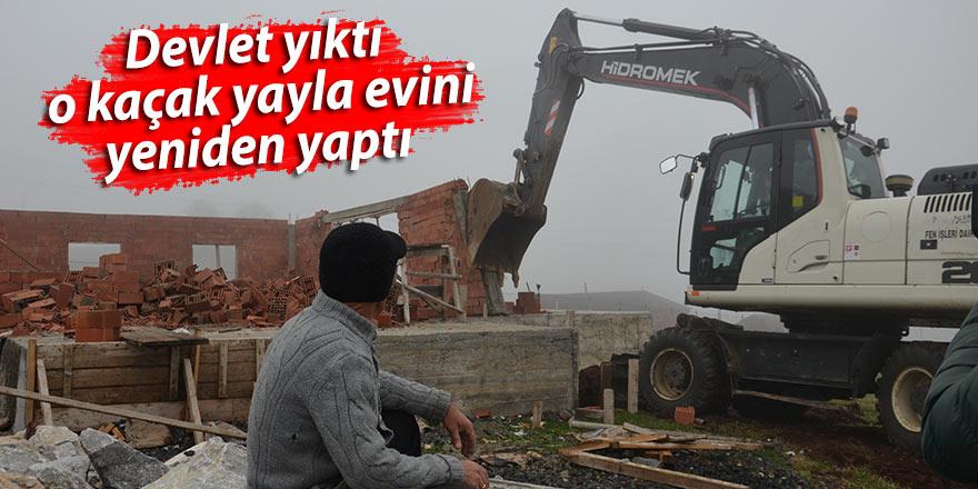 Devlet yıktı, o kaçak yayla evini yeniden yaptı