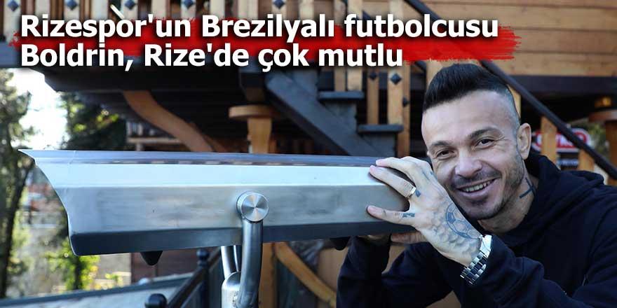 Rizespor'un Brezilyalı futbolcusu Boldrin, Rize'de mutlu
