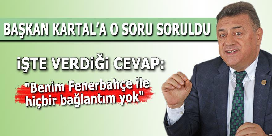 """Kartal: """"Benim Fenerbahçe ile hiçbir bağlantım yok"""""""