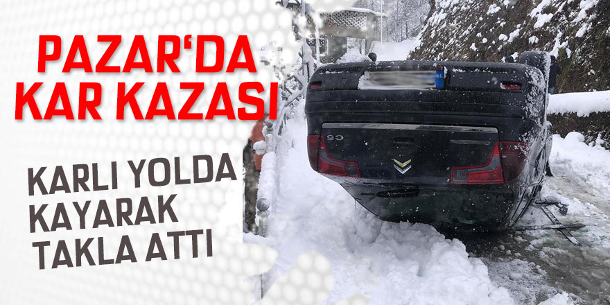 Pazar'da trafik kazası: Karda kayan araç takla attı