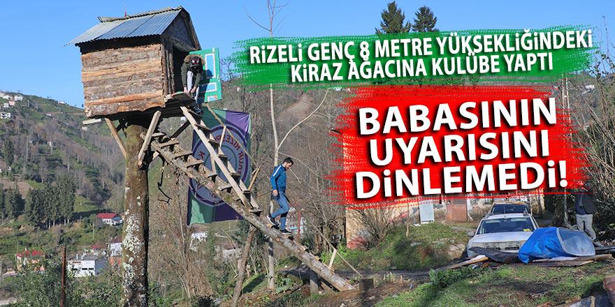 Rizeli genç 8 metre yüksekliğindeki kiraz ağacına kulübe yaptı