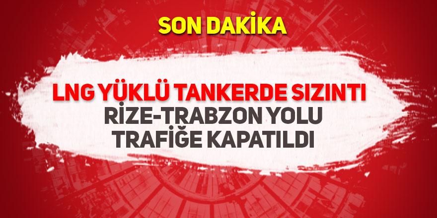 LNG yüklü tankerde sızıntı: Rize-Trabzon yolu trafiğe kapatıldı