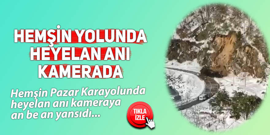 HEMŞİN YOLUNDA HEYELAN ANI KAMERADA