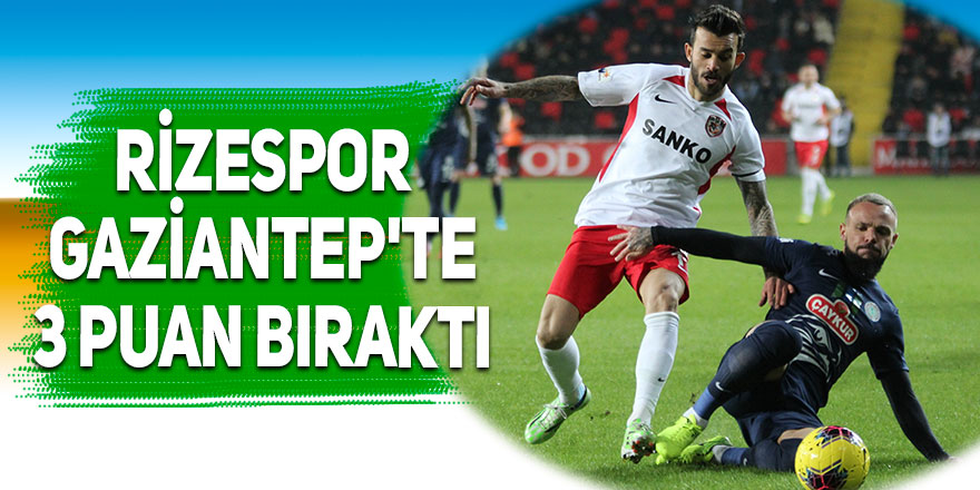 Rizespor Gaziantep'te 3 puan bıraktı