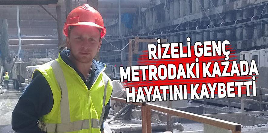 Rizeli genç metrodaki kazada hayatını kaybetti