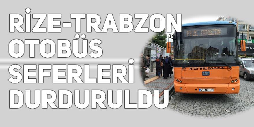 Rize-Trabzon otobüs seferleri durduruldu