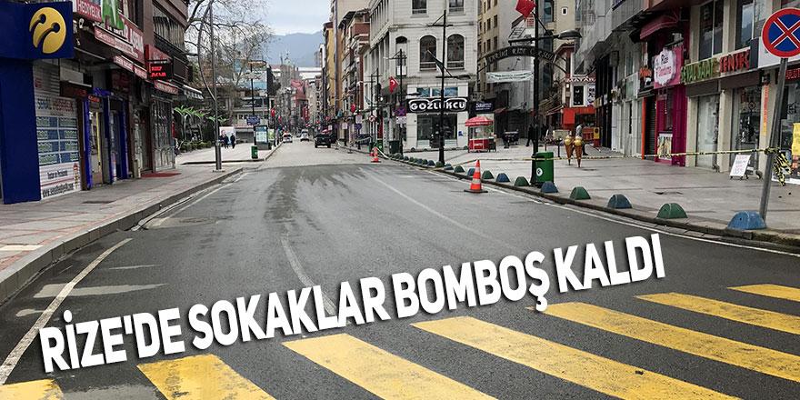 RİZE'DE SOKAKLAR BOMBOŞ KALDI