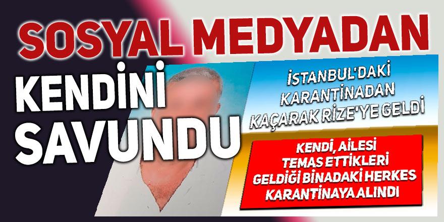 İstanbul'daki karantinadan kaçıp Rize'ye gelen şahıs kendini böyle savundu