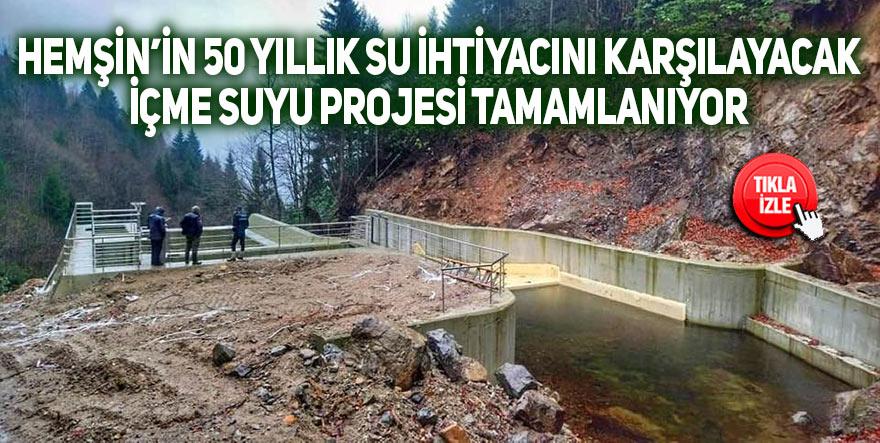 Hemşin'in 50 yıllık su ihtiyacını karşılayacak proje tamamlanıyor