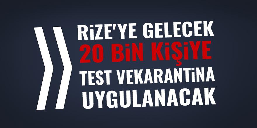 Rize'ye gelecek 20 bin kişiye test ve karantina uygulanacak