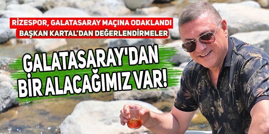 Kartal: 'Galatasaray'dan bir alacağımız var!'