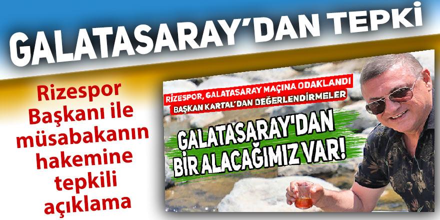 Galatasaray'dan Rizespor Başkanı Kartal ve maçın hakemine tepki!