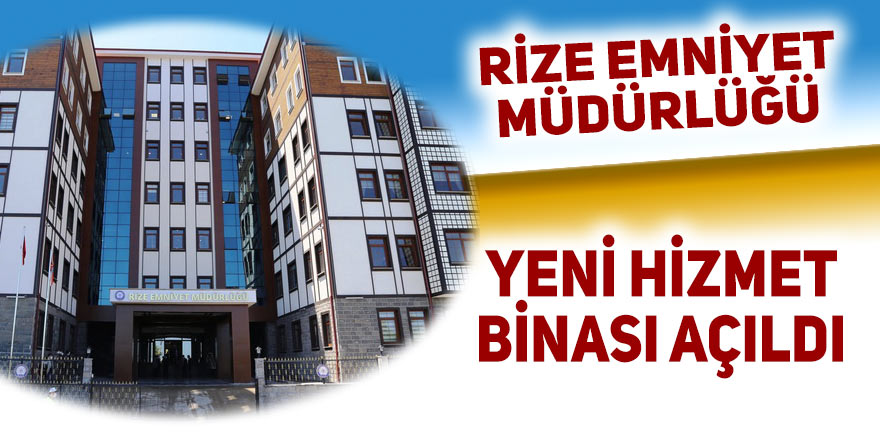 Rize Emniyet Müdürlüğü yeni hizmet binası açıldı