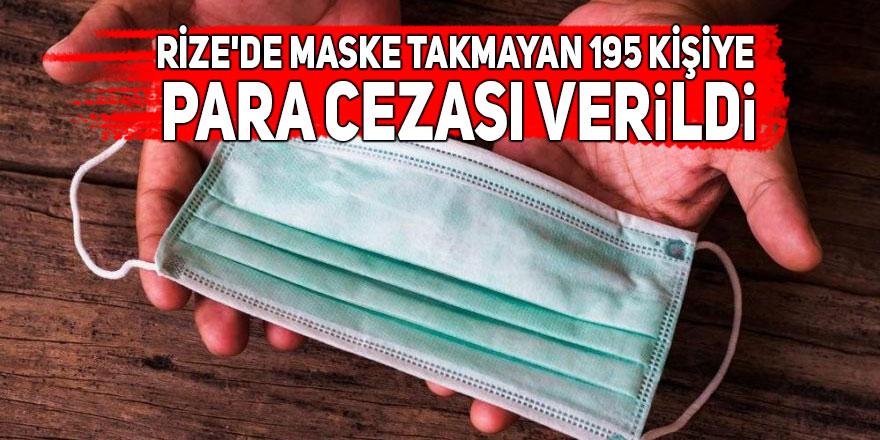 Rize'de maske takmayan 195 kişiye para cezası verildi