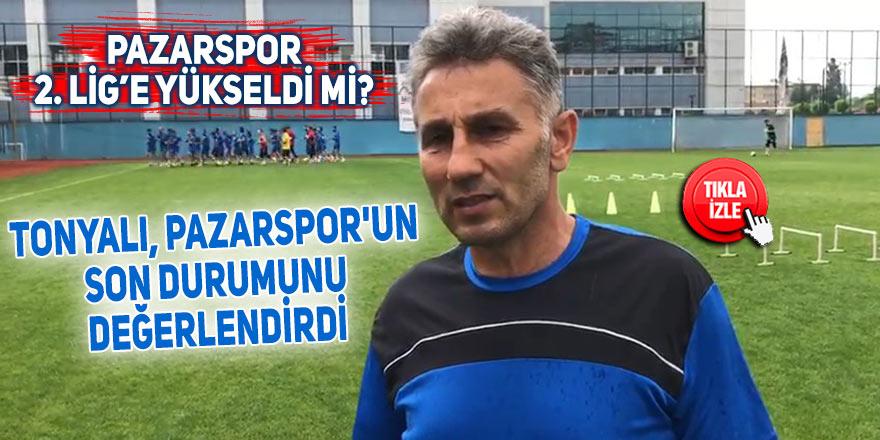 Tonyalı, Pazarspor'un son durumunu değerlendirdi
