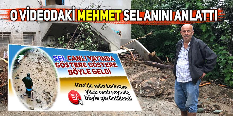 O videodaki Mehmet sel anını anlattı